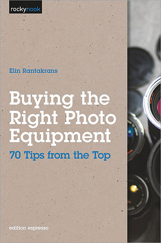 Buying the Right Photo Equipment: 71 Tips from the Top, by Elin Rantakrans. Image provided by O'Reilly Media Inc. Click for a bigger picture!