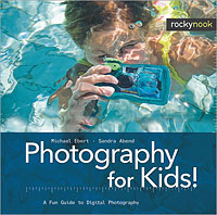Photography for Kids!: A Fun Guide to Digital Photography, by Michael Ebert and Sandra Abend. Image provided by O'Reilly Media Inc.