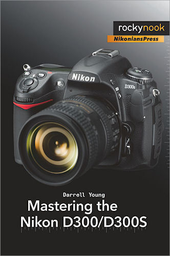 Mastering the Nikon D300 / D300S, by Darrell Young. Image provided by O'Reilly Media Inc. Click for a bigger picture!