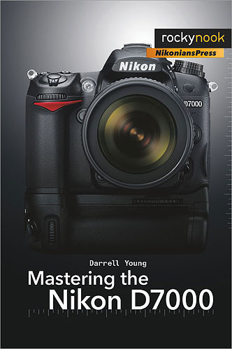 Mastering the Nikon D7000, by Darrell Young. Image provided by O'Reilly Media Inc. Click for a bigger picture!