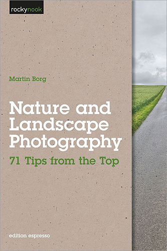 Nature and Landscape Photography: 71 Tips from the Top, by Martin Borg. Image provided by O'Reilly Media Inc. Click for a bigger picture!