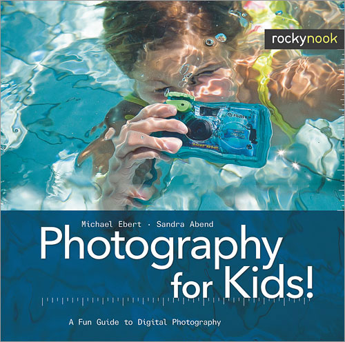 Photography for Kids!: A Fun Guide to Digital Photography, by Michael Ebert and Sandra Abend. Image provided by O'Reilly Media Inc. Click for a bigger picture!