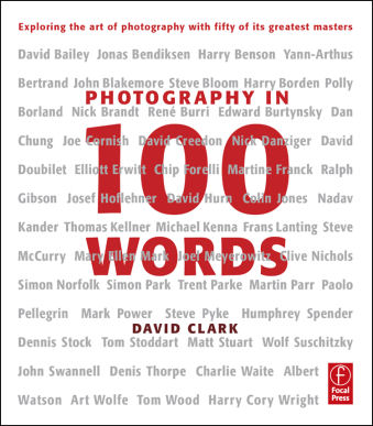 Front cover: Photography in 100 Words, by David Clark. Image provided by Focal Press. Click for a bigger picture!