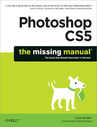 Photoshop CS5: The Missing Manual, by Lesa Snider. Image provided by O'Reilly Media. Click for a bigger picture!