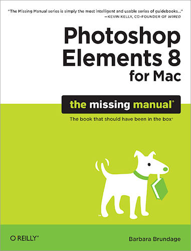 Front cover: Photoshop Elements 8 for Mac - The Missing Manual, by Barbara Brundage. Image provided by O'Reilly Media. Click for a bigger picture!
