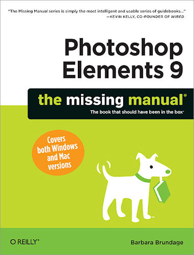 Adobe Photoshop Elements 9: The Missing Manual, by Barbara Brundage. Image provided by O'Reilly Media Inc. Click for a bigger picture!