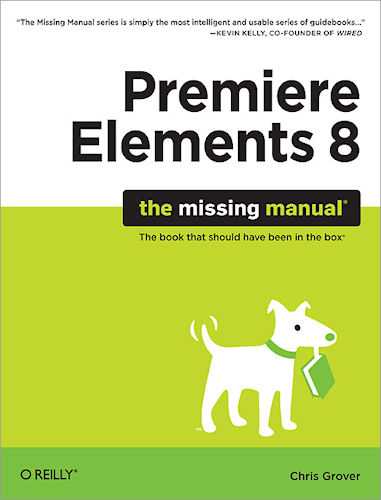 Front cover: Premiere Elements 8 - The Missing Manual, by Chris Grover. Image provided by O'Reilly Media. Click for a bigger picture!