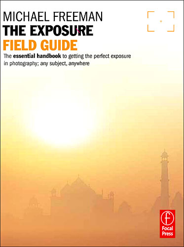The Exposure Field Guide, by Michael Freeman. Photo provided by Elsevier Inc. Click for a bigger picture!