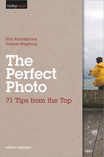 The Perfect Photo: 71 Tips from the Top, by Elin Rantakrans and Tobias Hagberg. Image provided by O'Reilly Media Inc. Click for a bigger picture!