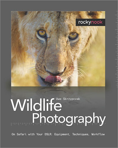 Wildlife Photography -- On Safari with Your DSLR: Equipment, Techniques, Workflow, by Uwe Skrzypczak. Image provided by O'Reilly Media Inc. Click for a bigger picture!