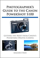 The cover of 'Photographers Guide to the Canon Powershot S100', by Alexander S. White.