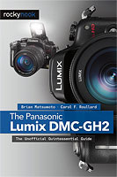 'The Panasonic Lumix DMC-GH2: The Unofficial Quintessential Guide', by Dr. Brian Matsumoto and Carol F. Roullard. Image provided by O'Reilly Media Inc. Click to read our Panasonic GH2 review!